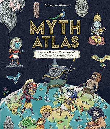 Myth Atlas: Maps and Monsters, Heroes and Gods from Twelve Mythological Worlds (The Encyclopedia Of Celtic Mythology And Folklore)