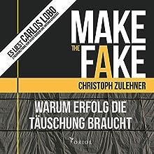 Make the Fake: Warum Erfolg die Täuschung braucht Hörbuch von Christoph Zulehner Gesprochen von: Carlos Lobo