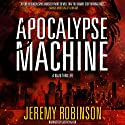 Apocalypse Machine Audiobook by Jeremy Robinson Narrated by Jeffrey Kafer