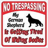 German Shepherd Sign - No Trespassing Tired of Hiding Bodies