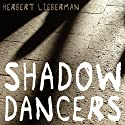 Shadow Dancers Audiobook by Herbert Lieberman Narrated by Bronson Pinchot