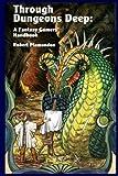 Through Dungeons Deep: A Fantasy Gamers' Handbook