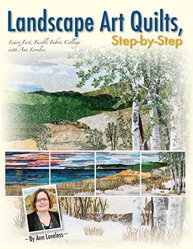 (Landscape Art Quilts, Step by Step: Learn Fast, Fusible Fabric Collage with Ann Loveless)