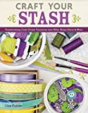 Craft Your Stash: Transforming Craft Closet Treasures into Gifts, Home Décor & More