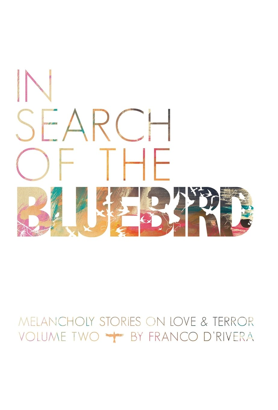 Download In Search of the Bluebird: Melancholy Stories on Love and Terror: Volume Two pdf