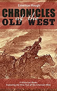 Download for free The Chronicles of the Old West - 4 Historical Books Exploring the Wild Past of the American West: Western Collection, Including The Story ... of the Outlaw & The Passing of the Frontier