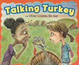 Talking Turkey and Other Clichés We Say, Nancy Loewen, 1404867163
