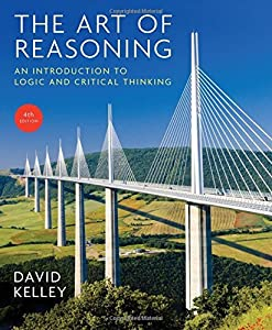The Art of Reasoning: An Introduction to Logic and Critical Thinking by David Kelley (2013-12-13)