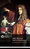 Delphi Complete Works of John Wilmot, Earl of Rochester (Illustrated) (Delphi Poets Series Book 40)