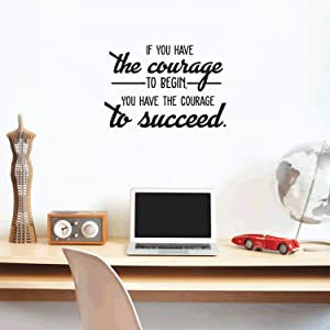 Vinyl Wall Art Decal - If You Have The Courage to Begin You Have The Courage to Succeed - 17