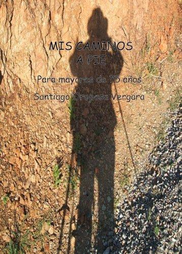 Mis Caminos a Pie (Spanish Edition) [Santiago Oropesa Vergara] (Tapa Blanda)