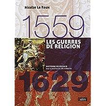 Guerres de religion (Les) 1559 - 1629