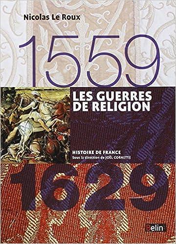 En ligne téléchargement gratuit Les Guerres de religion 1559-1629 pdf, epub