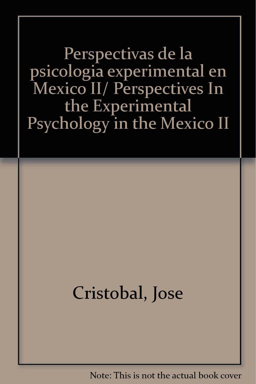 Read Online Perspectivas de la psicologia experimental en Mexico II/ Perspectives In the Experimental Psychology in the Mexico II (Spanish Edition) ebook