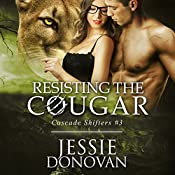 Resisting the Cougar: Cascades Shifters, Book 3 | Jessie Donovan