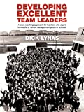 Developing Excellent Team Leaders, Dick Lynas, 1456772899