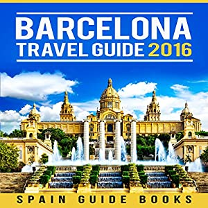 Barcelona Travel Guide 2016 Audiobook
