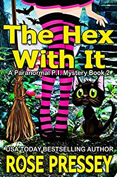 The Hex With It (A Paranormal P.I. Mystery Book 2) by [Pressey, Rose]