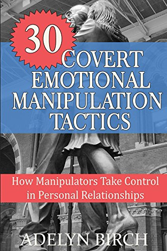30 Covert Emotional Manipulation Tactics: How Manipulators Take Control In Personal Relationships by [Birch, Adelyn]