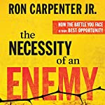 The Necessity of an Enemy: How the Battle You Face Is Your Best Opportunity | Ron Carpenter