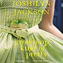 A Grown-Up Kind of Pretty: A Novel Audiobook by Joshilyn Jackson Narrated by Joshilyn Jackson