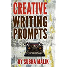 Creative Writing Prompts: Over 100 Creative Writing Prompts To Inspire The Writer Inside You