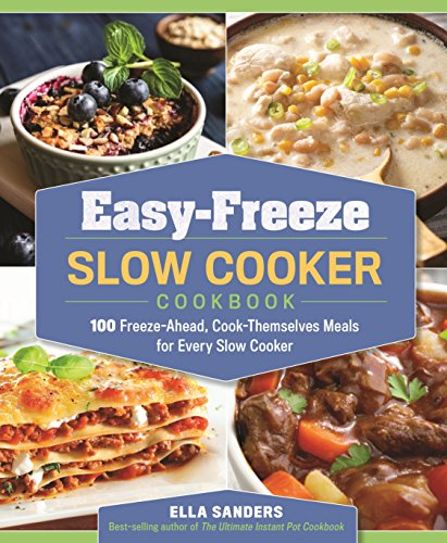 Easy-Freeze Slow Cooker Cookbook: 100 Freeze-Ahead, Cook-Themselves Meals for Every Slow Cooker