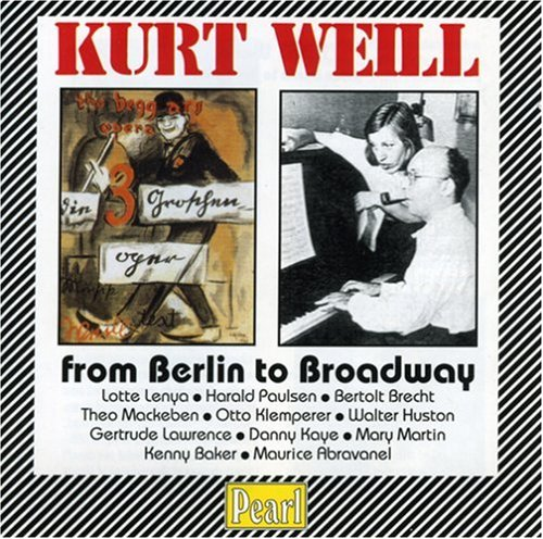 Kurt Weill: From Berlin to Broadway, Vol. 1 by Pearl