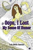 Oops, I Lost My Sense of Humor, Lois Wells Santalo, 0595258409
