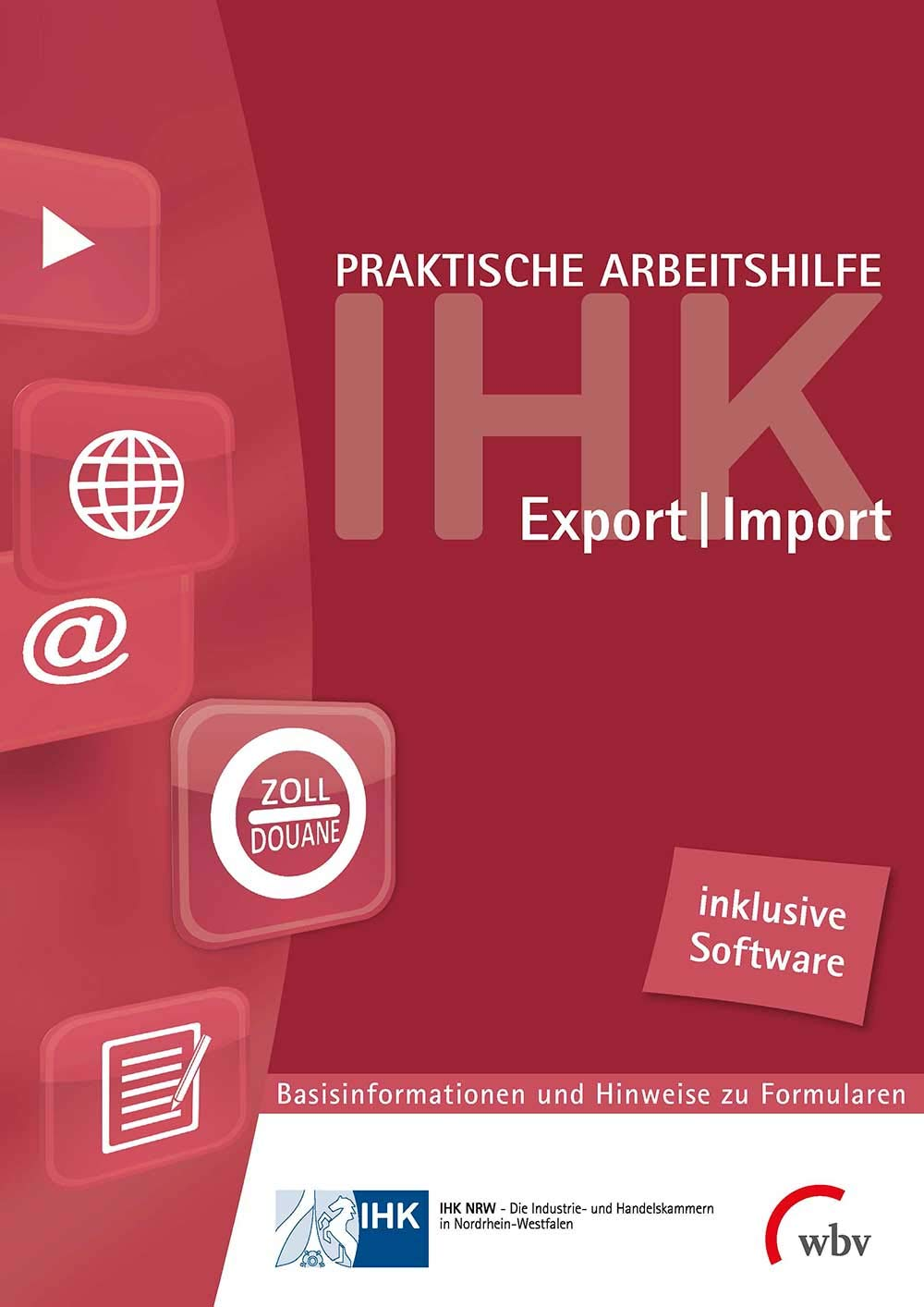 Praktische Arbeitshilfe Export/Import 2018: Basisinformationen und Hinweise zu Formularen mit Formular-Ausfüll-Software Taschenbuch – 30. November 2018 IHK NRW wbv Media 376395967X Steuern