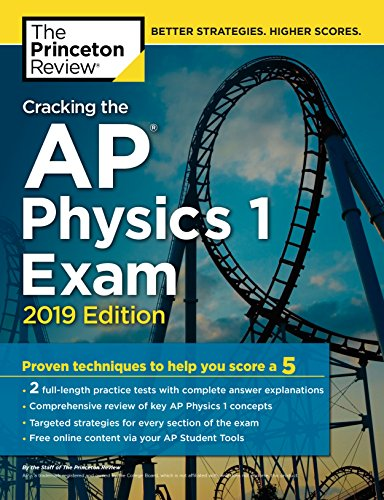 Pdf Teen Cracking the AP Physics 1 Exam, 2019 Edition: Practice Tests & Proven Techniques to Help You Score a 5 (College Test Preparation)