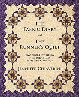 The Fabric Diary and The Runner's Quilt: Two Short Stories by Jennifer Chiaverini