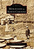 img - for Moravians in North Carolina (NC) (Images of America) book / textbook / text book