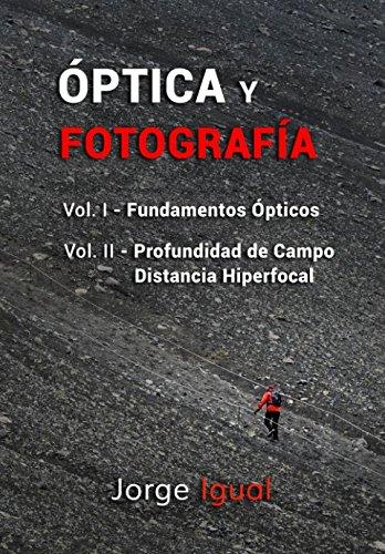 ÓPTICA Y FOTOGRAFÍA: VOL. I Fundamentos ópticos. VOL. II Profundidad de campo y distancia hiperfocal (Spanish Edition)
