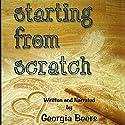 Starting From Scratch Hörbuch von Georgia Beers Gesprochen von: Georgia Beers