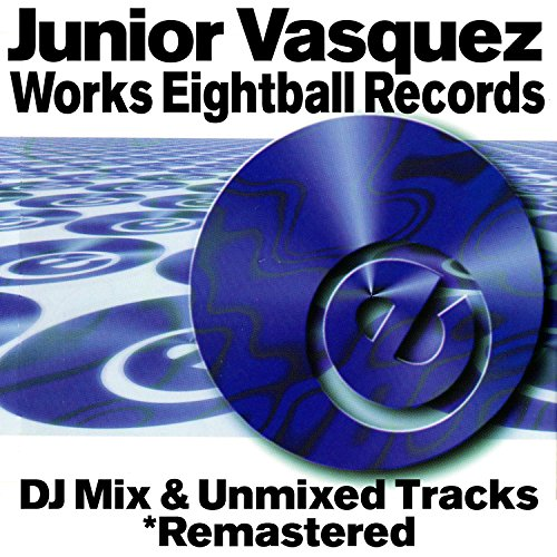 - Junior Vasquez Works DJ Mix & Unmixed Tracks
