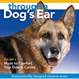 Through a Dog's Ear: Music to Comfort Your Elderly Canine, Volume 3