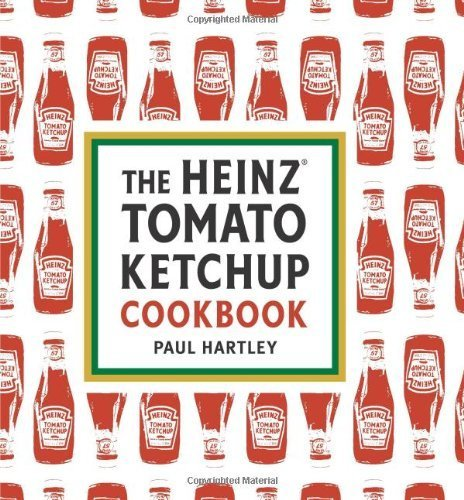 The Heinz Tomato Ketchup Cookbook by Paul Hartley (2008-09-01)