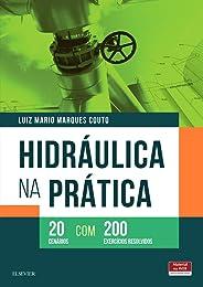 Hidráulica na prática: 20 Cenários com 200 Exercícios Resolvidos