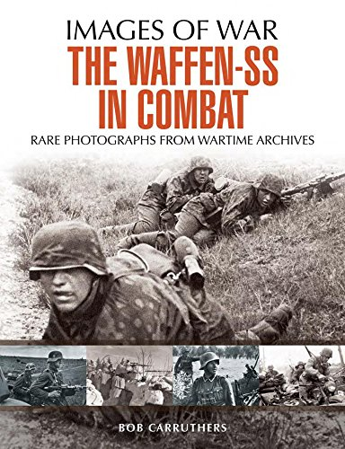 The Waffen SS in Combat: A photographic history (Images of War)