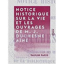 Notice historique sur la vie et les ouvrages de M. J. Duchesne aîné: Conservateur des estampes de la Bibliothèque impériale (French Edition)