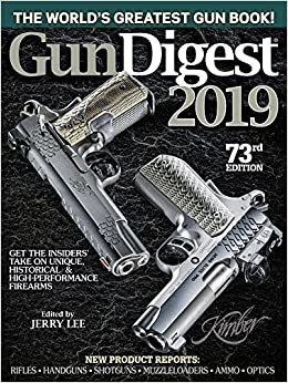gun digest 2019 73rd edition the worlds greatest gun book