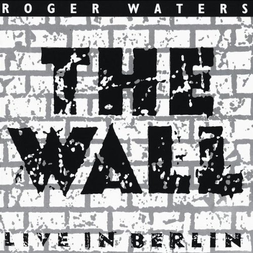 The Wall: Live In Berlin, Saturday 21st July 1990 By Roger Waters (0001-01-01)