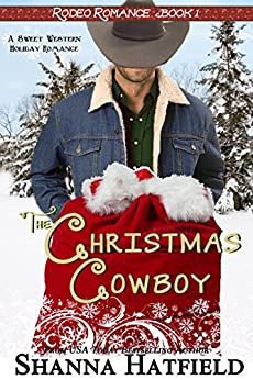The Christmas Cowboy: (Sweet Western Holiday Romance) (Rodeo Romance Book 1) by [Hatfield, Shanna]