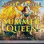 Summer Queen: Fairy Queens, Book 4 | Amber Argyle