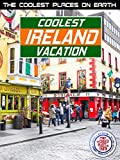 The Coolest Places on Earth: Coolest Ireland Vacation