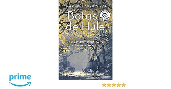 Botas de Hule: Tras las huellas de la revolución Talento: Amazon.es: José Arturo Ortega Ibáñez: Libros