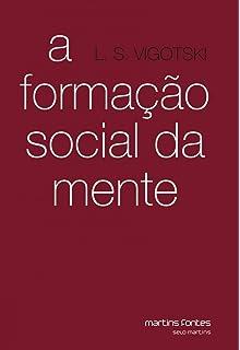 01e9f6707d7 Formação Social da Mente  o Desenvolvimento dos Processos Psicológicos  Superiores