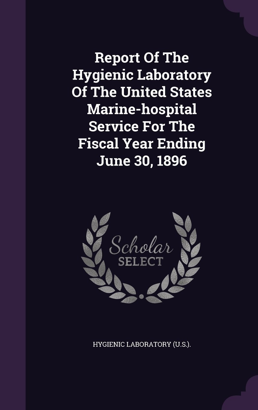 Download Report Of The Hygienic Laboratory Of The United States Marine-hospital Service For The Fiscal Year Ending June 30, 1896 ebook