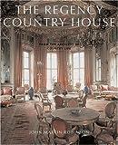 The Regency Country House, John Martin Robinson, 1845130537